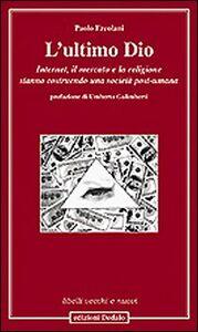 Libro L' ultimo Dio. Internet, il mercato e la religione stanno costruendo una società post-umana Paolo Ercolani