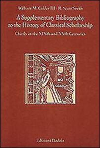 Libro Supplementary bibliography to the history of classical scholarship. Chiefly in the XIXth and XXth centuries (A) William Calder Musgrave , Scott R. Smith