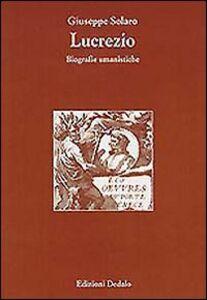 Libro Lucrezio. Biografie umanistiche Giuseppe Solaro