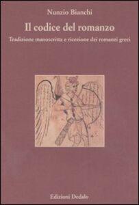 Foto Cover di Il codice del romanzo. Tradizione manoscritta e ricezione dei romanzi greci, Libro di Nunzio Bianchi, edito da Dedalo