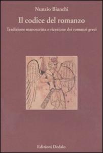 Libro Il codice del romanzo. Tradizione manoscritta e ricezione dei romanzi greci Nunzio Bianchi