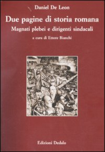 Libro Due pagine di storia romana. Magnati plebei e dirigenti sindacali Daniel De Leon