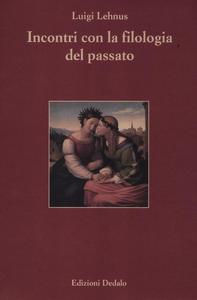Libro Incontri con la filologia del passato Luigi Lehnus