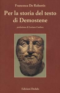 Libro Per la storia del testo di Demostene. I papiri delle «Filippiche» Francesca De Robertis
