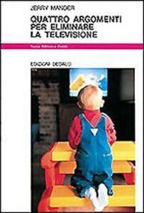 Libro Quattro argomenti per eliminare la televisione Jerry Mander