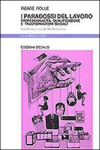 Libro I paradossi del lavoro. Professionalità, qualificazione e trasformazioni sociali Pierre Rolle