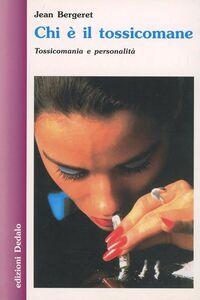 Libro Chi è il tossicomane. Tossicomania e personalità Jean Bergeret