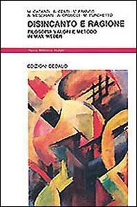 Disincanto e ragione. Filosofia, valori e metodo in Max Weber