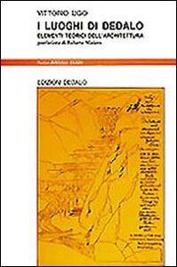 Libro I luoghi di Dedalo. Elementi teorici dell'architettura Vittorio Ugo