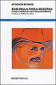 Libro Basi della fisica moderna. La svolta neorealista nella fisica fondamentale Eftichios Bitsakis