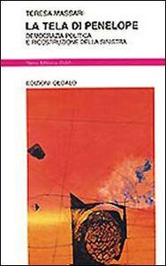 Foto Cover di La tela di Penelope. Democrazia politica e ricostruzione della Sinistra, Libro di Teresa Massari, edito da Dedalo