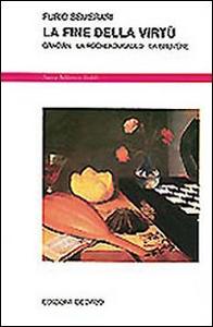 Libro La fine della virtù. Gracián, La Rochefoucauld, La Bruyère Furio Semerari