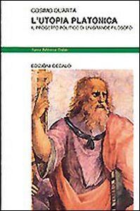 Libro L' utopia platonica. Il progetto politico di un grande filosofo Cosimo Quarta
