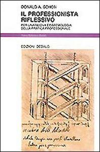 Libro Il professionista riflessivo. Per una nuova epistemologia della pratica professionale Donald A. Schön