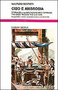Libro Cibo e ambrosia. Storia dell'alimentazione mediterranea tra caso, necessità e cultura Maurizio Sentieri
