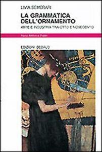 Libro La grammatica dell'ornamento. Arte e industria tra Otto e Novecento Livia Semerari