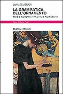 La grammatica dell'ornamento. Arte e industria tra Otto e Novecento - Livia Semerari - copertina
