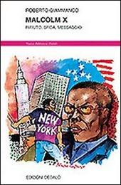 Malcolm X. Rifiuto, sfida, messaggio