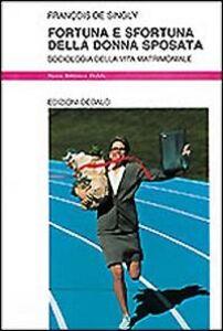 Foto Cover di Fortuna e sfortuna della donna sposata. Sociologia della vita matrimoniale, Libro di François de Singly, edito da Dedalo