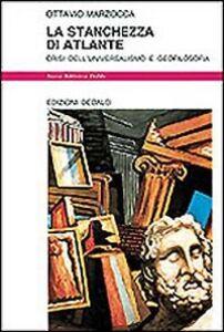 Foto Cover di La stanchezza di Atlante. Crisi dell'universalismo e geofilosofia, Libro di Ottavio Marzocca, edito da Dedalo