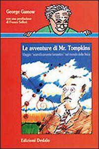 Foto Cover di Le avventure di mr. Tompkins. Viaggio «Scientificamente fantastico» nel mondo della fisica, Libro di George Gamow, edito da Dedalo
