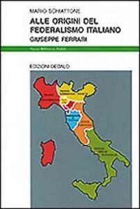 Foto Cover di Alle origini del federalismo italiano. Giuseppe Ferrari, Libro di Mario Schiattone, edito da Dedalo