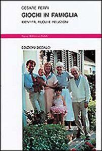 Foto Cover di Giochi in famiglia. Identità, ruoli e relazioni, Libro di Cesare Perri, edito da Dedalo