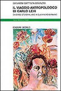 Foto Cover di Il viaggio antropologico di Carlo Levi. Da eroe stendhaliano a guerriero birmano, Libro di G. Battista Bronzini, edito da Dedalo