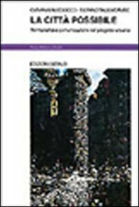 Foto Cover di La città possibile. Territorialità e comunicazione nel progetto urbano, Libro di Giovanni Maciocco,Silvano Tagliagambe, edito da Dedalo
