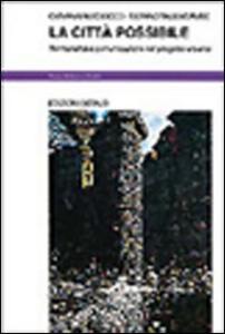 Libro La città possibile. Territorialità e comunicazione nel progetto urbano Giovanni Maciocco , Silvano Tagliagambe