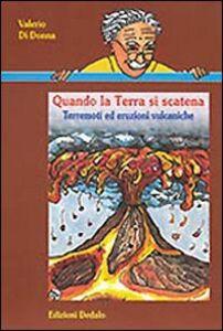 Libro Quando la terra si scatena. Terremoti ed eruzioni vulcaniche Valerio Di Donna