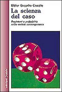 Libro La scienza del caso. Previsioni e probabilità nella società contemporanea Didier Dacunha Castelle