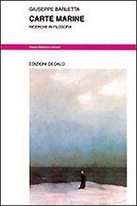 Foto Cover di Carte marine. Ricerche in filosofia, Libro di Giuseppe Barletta, edito da Dedalo