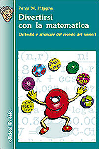 Foto Cover di Divertirsi con la matematica. Curiosità e stranezze del mondo dei numeri, Libro di Peter M. Higgins, edito da Dedalo