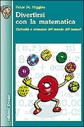Divertirsi con la matematica. Curiosità e stranezze del mondo dei numeri