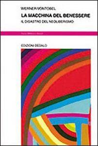 Foto Cover di La macchina del benessere. Il disastro del neoliberismo, Libro di Werner Vontobel, edito da Dedalo
