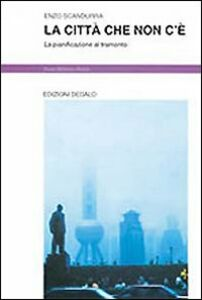 Foto Cover di La città che non c'è. La pianificazione al tramonto, Libro di Enzo Scandurra, edito da Dedalo