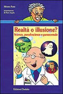 Libro Realtà o illusione? Scienza, pseudoscienza e paranormale Silvano Fuso