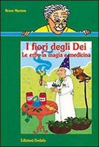 Libro I fiori degli dei. Le erbe in magia e medicina Bruno Martinis