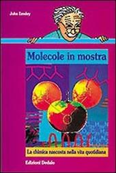 Molecole in mostra. La chimica nascosta nella vita quotidiana