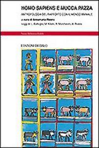 Libro Homo sapiens e mucca pazza. Antropologia del rapporto con il mondo animale