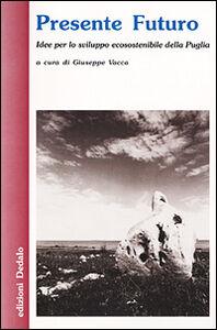 Libro Presente futuro. Idee per lo sviluppo ecosostenibile della Puglia