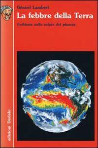 Libro La febbre della terra. Inchiesta sulla salute del pianeta Gérard Lambert