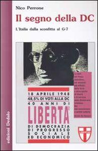 Libro Il segno della DC. L'Italia dalla sconfitta al G-7 Nico Perrone