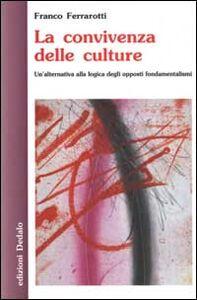Foto Cover di La convivenza delle culture. Un'alternativa alla logica degli opposti fondamentalismi, Libro di Franco Ferrarotti, edito da Dedalo