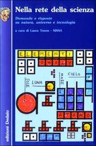 Libro Nella rete della scienza. Domande e risposte su natura, universo e tecnologia