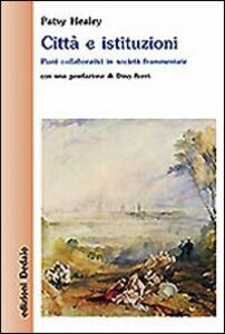 Libro Città e istituzioni. Piani collaborativi in società frammentate Patsy Healey