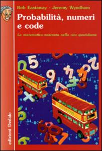 Libro Probabilità, numeri e code. La matematica nascosta nella vita quotidiana Rob Eastaway , Jeremy Wyndham