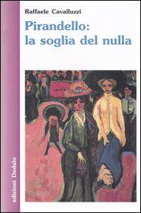 Libro Pirandello: la soglia del nulla Raffaele Cavalluzzi