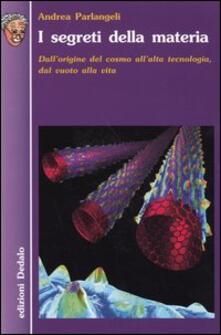 I segreti della materia. Dallorigine del cosmo allalta tecnologia, dal vuoto alla vita.pdf
